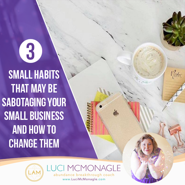 3 Small Habits that May Be Sabotaging Your Small Business and How to Change Them